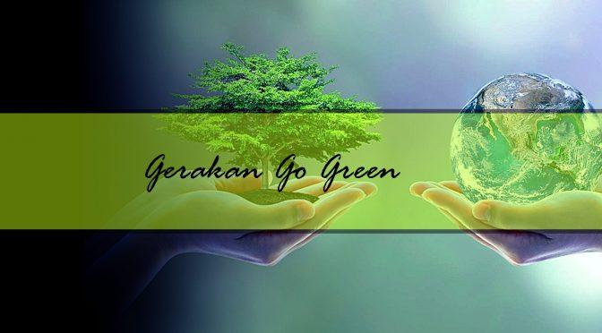 Kenapa Harus Melakukan Gerakan Go Green?