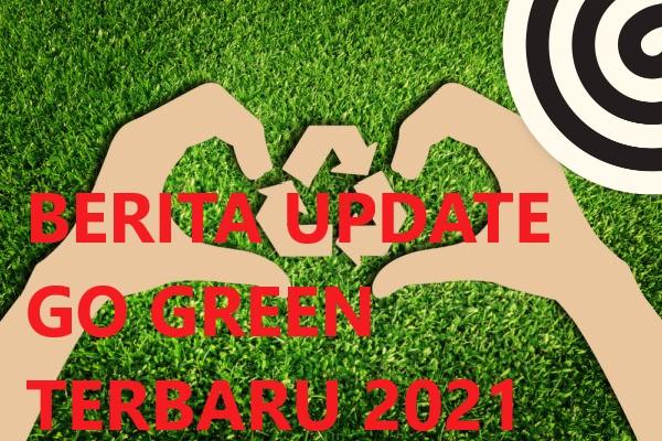 BERITA UPDATE GO GREEN TERBARU 2021