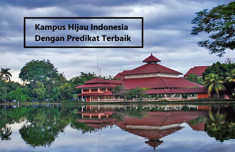 Kampus Hijau Indonesia Dengan Predikat Terbaik