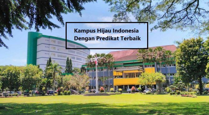 Beberapa Kampus Hijau Indonesia Yang Banyak Diincar
