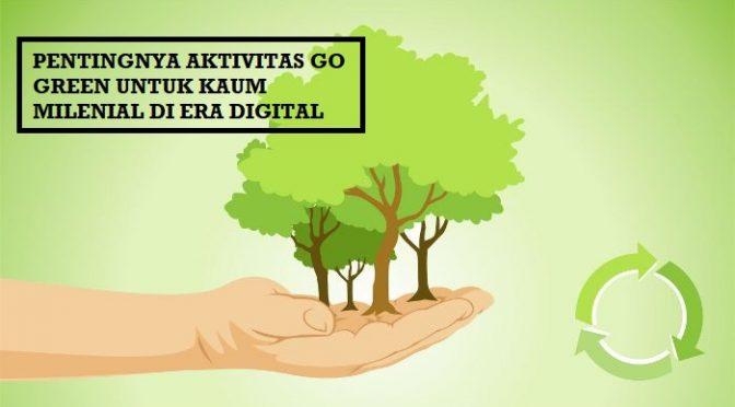 Pentingnya Aktivitas Go Green Untuk Kaum Milenial Di Era Digital