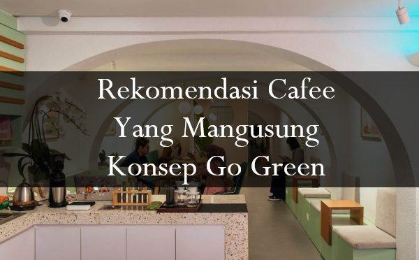 Rekomendasi 3 Cafee dengan KOnsep go Green