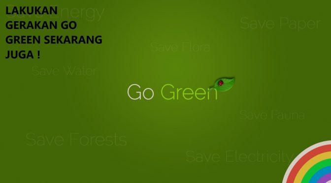 Lakukan Gerakan GO Green Sekarang Juga