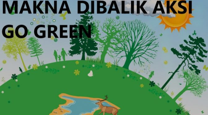 Makna DIBALIK aksi go green