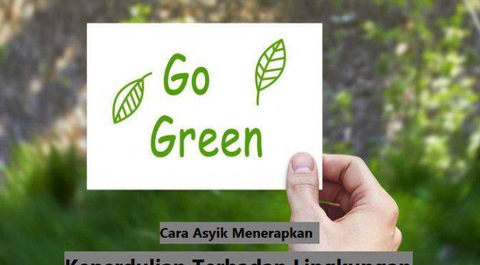 Cara Asyik Menerapkan Keperdulian Terhadap Lingkungan